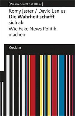 Romy Jaster / David Lanius__David: Die Wahrheit schafft sich ab - Wie Fake News Politik machen
